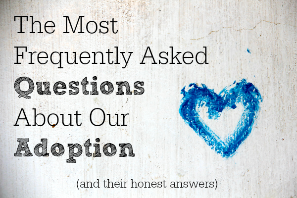 This mom listed the questions she gets most often about the adoption process and answered them very honestly