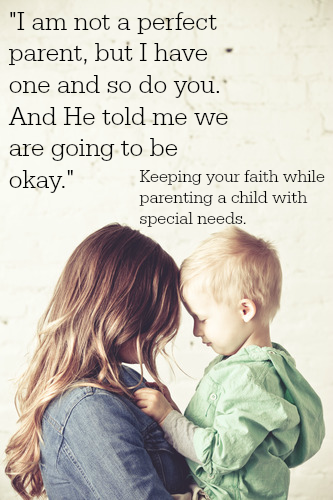 It can be hard to keep your faith strong and at the center while you are parenting a child with special needs. This post is a good reminder.