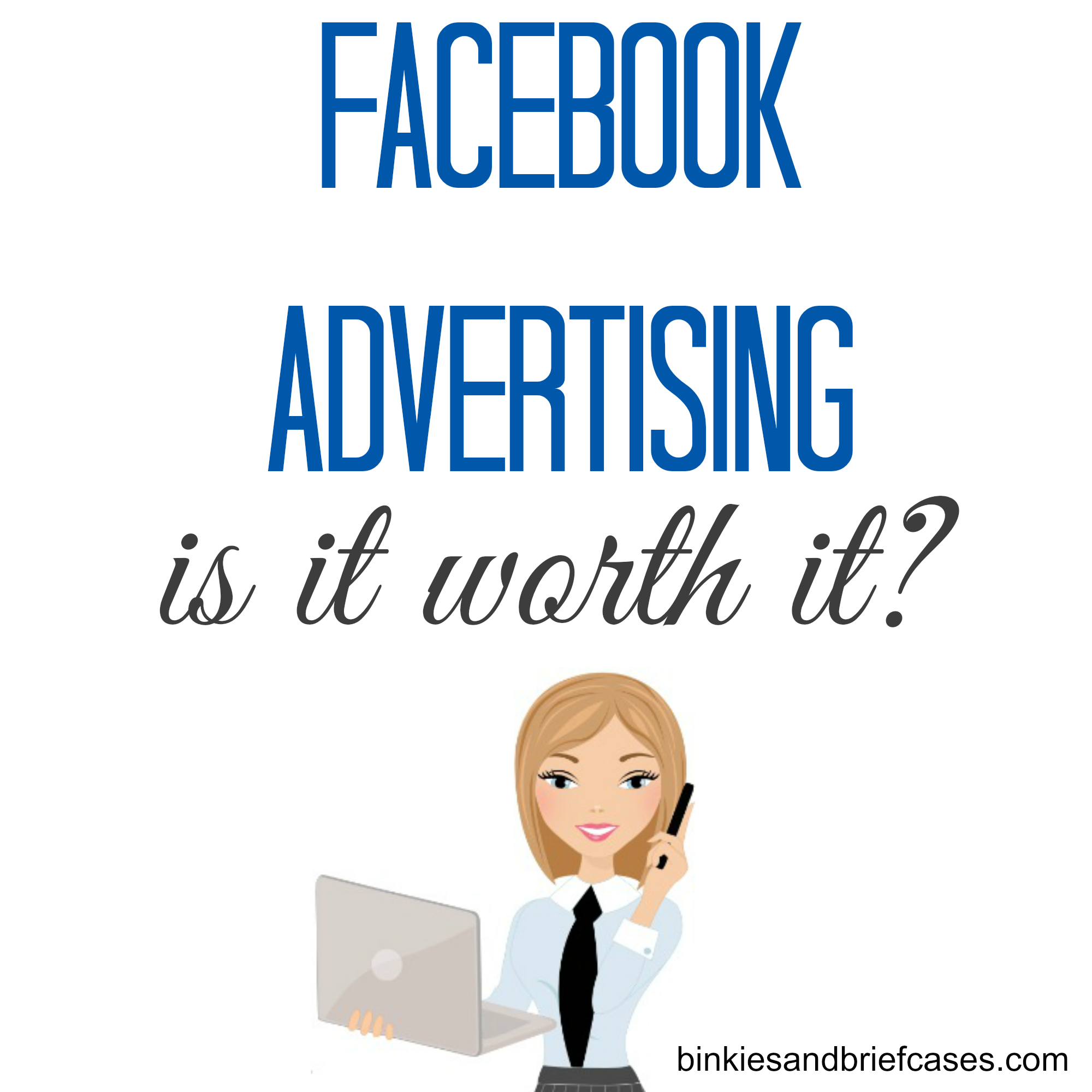 Facebook Advertising: Is It Worth It? • Binkies and Briefcases