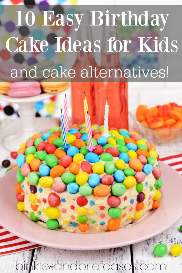 10 Easy Birthday Cake Ideas for Kids and cake alternatives