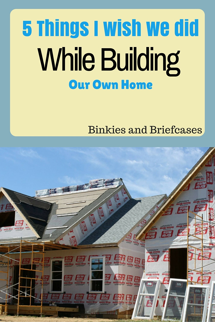 Home Building Tips five things i wish we had done while building a house • binkies